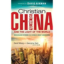 Christian China and the Light of the World: Miraculous Stories from China's Great Awakening by David Wang (2013-11-01)