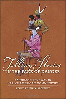 Telling Stories in the Face of Danger: Language Renewal in Native American Communities