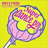 ULTRA ZIP~NON-STOP HYPER MIX 003~SUPER DANCE POP(CCCD)