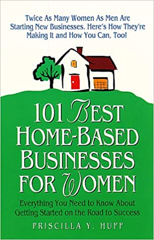 101 Best Home-Based Businesses for Women: Everything You Need to ...