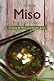 The Best Miso for Life Guide: Amazing 25 Miso Soup Recipe Book
