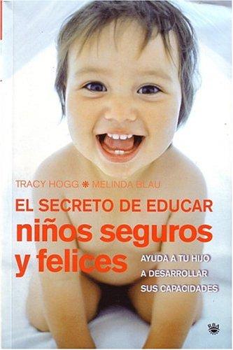 El secreto de educar niños seguros y felices (Secrets of the Baby Whisperer for Toddlers) (Spanish Edition)