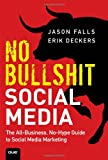 No Bullshit Social Media, Jason Falls and Erik Deckers, 0789748010