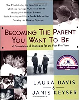 becoming the parent you want to be a sourcebook of strategies for the first five years laura davis janis keyser amazoncom books