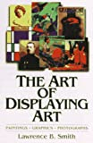 The Art of Displaying Art, Smith, Lawrence B., 0913069531