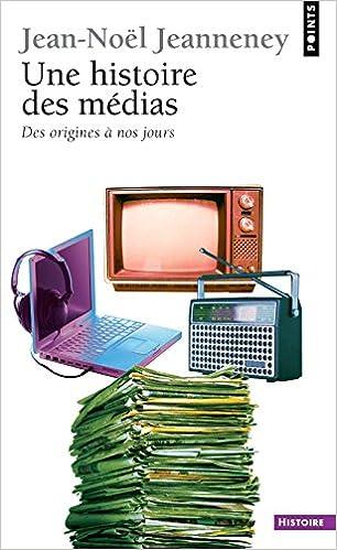 Lire Une histoire des médias - des origines à nos jours pdf