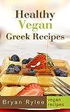 Vegan Greek Recipes (Vegetarian Recipes Cookbook Book 2)