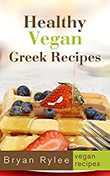 vegan mediterranean recipes:Tasting And Healthy Greek Vegan Recipes (Vegetarian Recipes Cookbook Book 2) (English Edition)