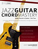 Jazz Guitar Chord Mastery (Guitar Chords in Context) (Volume 2)