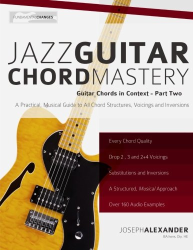 Jazz Guitar Chord Mastery (Guitar Chords in Context) (Volume 2) (Guitar Book Jazz)