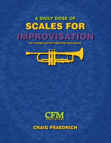 (A Daily Dose of Scales for Improvisation: Trumpet and all Treble Clef Instruments)