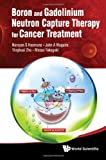 Boron and Gadolinium Neutron Capture Therapy for Cancer Treatment, Narayan S. Hosmane, 9814338672
