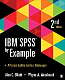 IBM SPSS by Example : A Practical Guide to Statistical Data Analysis, Elliott, Alan C. and Woodward, Wayne A., 1483319032