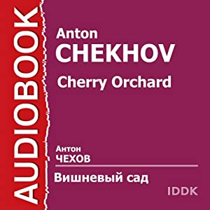 The Cherry Orchard (Dramatized) [Russian Edition] Performance by Anton Chekhov Narrated by Olga Knipper-Chekhova, Angelina Stepanova, Lidiya Koreneva, Vladimir Ershov, Sergey Blinnikov, Vladimir Orlov, Mikhail Kedrov