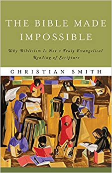 Book The Bible Made Impossible: Why Biblicism Is Not a Truly Evangelical Reading of Scripture