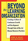 img - for Beyond The Learning Organization: Creating a Culture of Continuous Growth and Development through State-of-the-Art Human Resource Practicies book / textbook / text book