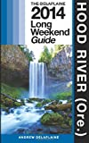 Hood River (Ore. ) - the Delaplaine 2014 Long Weekend Guide, Andrew Delaplaine, 1499192614