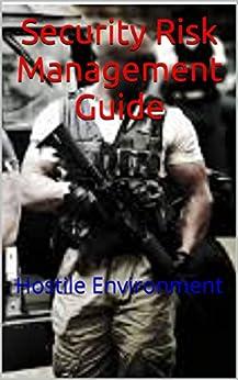 Security Risk Management Guide: Hostile Environment