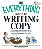 The Everything Guide To Writing Copy: From Ads and Press Release to On-Air and Online Promos--All You Need to Create Copy That Sells (Everything: Language and Literature)