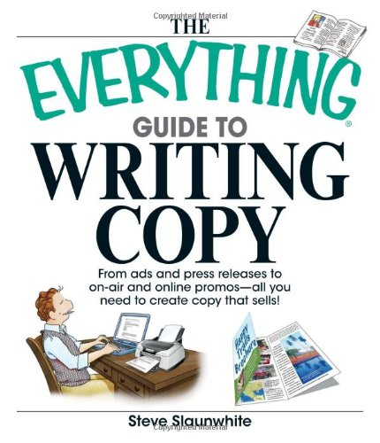 The Everything Guide To Writing Copy: From Ads and Press Release to On-Air and Online Promos--All You Need to Create Copy That Sells (Everything: Language and Literature) by Adams Media