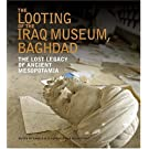 Looting of the Iraq Museum, Baghdad: The Lost Legacy of Ancient Mesopotamia