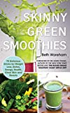 Skinny Green Smoothies: 75 Delicious Drinks for Weight Loss, Detoxification, Energy, Health, Clear Skin and Beauty