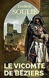 LE VICOMTE DE BÉZIERS (ÉDITION INTEGRALE TOMES I & II) - ROMAN HISTORIQUE DU LANGUEDOC (French Edition)