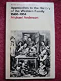Approaches to the History of the Western Family : 1500-1914, Anderson, Michael, Jr., 0333240650