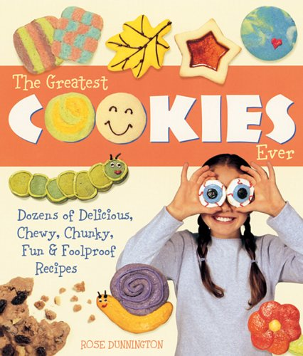 The Greatest Cookies Ever: Dozens of Delicious, Chewy, Chunky, Fun & Foolproof Recipes ebook