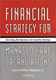Financial Strategy for Managed Care Organizations : Rate Setting, Risk Adjustment, and Competitive Advantage, Wrightson, Charles William, 1567931863