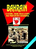 Bahrain Customs, Trade Regulations and Procedures Handbook, U. S. A. Global Investment Center Staff, 0739757318