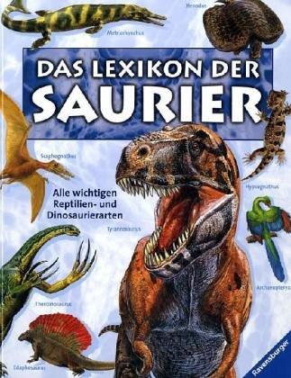 Das Lexikon der Saurier: Alle wichtigen Reptilien- und Dinosaurierarten
