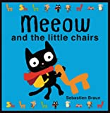 Meeow and the Little Chairs, Sebastien Braun, 190625088X