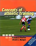 Concepts of Athletic Training, Pfeiffer, Ronald P. and Mangus, Brent C., 0763714593