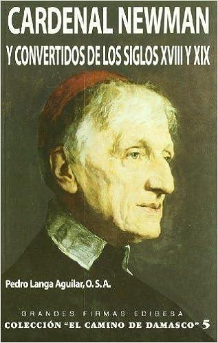 Cardenal Newman y Convertidos de Los Siglos XVIII y XIX (El Camino de Damasco)