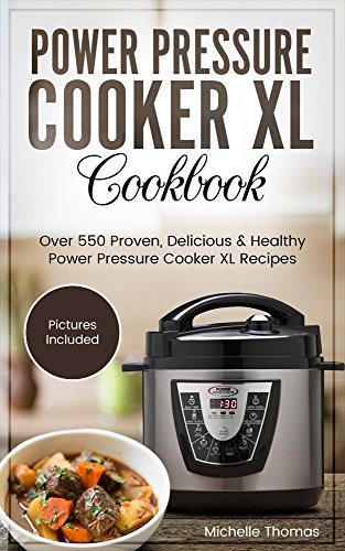 Power Pressure Cooker XL Cookbook: Over 550 Proven, Delicious & Healthy Power Pressure Cooker XL Recipes. (Electric Pressure Cooker Cookbook)