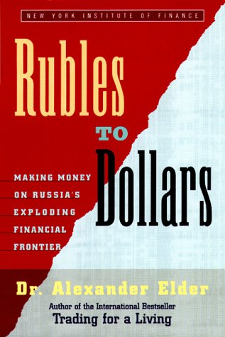 Rubles to Dollars:  Making Money on Russia's Exploding Financial Frontier