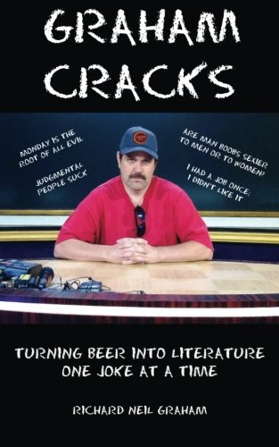 Graham Cracks: Turning Beer Into Literature, One Joke at a Time (Volume 1) PDF