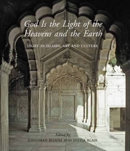 God Is the Light of the Heavens and the Earth: Light in Islamic Art and Culture (The Biennial Hamad bin Khalifa Symposium on Islamic Art) (2015-12-15)