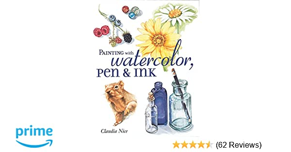 Painting with Watercolor, Pen & Ink: Claudia Nice