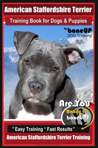 American Staffordshire Terrier Training Book for Dogs & Puppies By BoneUP DOG Tr: Are You Ready to Bone Up?  Easy Training * Fast Results American Staffordshire Training