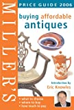 Miller's Buying Affordable Antiques Price Guide 2006, Eric Knowles, 184533146X