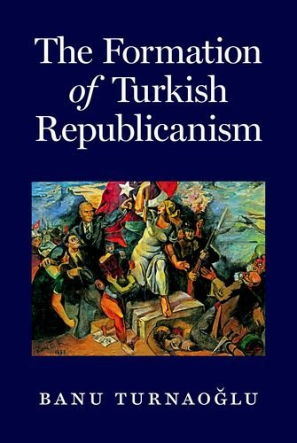 The Formation of Turkish Republicanism PDF