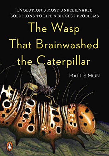 The Wasp That Brainwashed the Caterpillar: Evolution's Most Unbelievable Solutions to Life's Biggest Problems cover