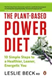 The Plant-Based Power Diet: 10 Simple Steps to a Healthier, Leaner, Energetic You
