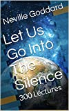 img - for Let Us Go Into The Silence - The Lectures of Neville Goddard: 300 Lectures book / textbook / text book