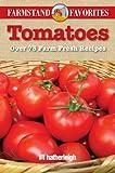 Tomatoes: Farmstand Favorites: Over 75 Farm Fresh Recipes