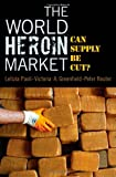 The World Heroin Market, Letizia Paoli and Peter Reuter, 0195322991