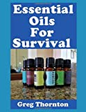 download ebook essential oils for survival: the top essential oils you need to have in your survival or disaster preparedness kit and their benefits pdf epub