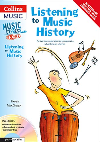 Listening to Music History: Active Listening Materials to Support a School Music Scheme (Music Express)